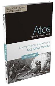 Atos Volume 2 (Capítulos 8 A 12) – O Avanço Do Evangelho Na Judéia E Samaria | Rev. Paulo Anglada