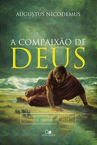 A Compaixão De Deus: A mensagem de Jonas para a igreja de Hoje| Augustos Nicodemus Lopes