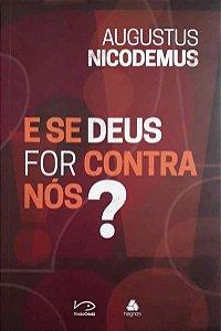 E Se Deus For Contra Nós? | Augustos Nicodemus Lopes