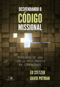 Desvendando O Código Missional: Tornando – se uma igreja missionária na comunidade | David Putman