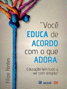 Você Educa De Acordo Com O Que Adora | Filipe Fontes