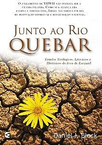 Junto Ao Rio Quebar: Estudos Teológicos, literários e Históricos do livro de Ezequiel | Daniel Block