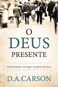 O Deus Presente: Encontrando seu lugar no plano de Deus | D. A. CARSON