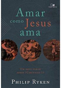 Amar como Jesus ama: um novo olhar sobre 1Coríntios 13 | PHILIP GRAHAM RYKEN (Previsão setembro)