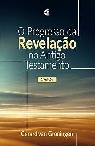 Progresso da revelação no Antigo Testamento, O - 2ª edição | Gerard Van Groningen