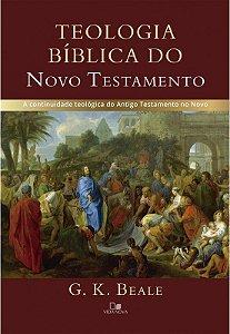 Teologia bíblica do Novo Testamento: a continuidade teológica do Antigo Testamento no Novo | G. K. BEALE | (Pré venda)