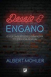 Desejo e engano | R. Albert Mohler, Jr. (2ª edição)