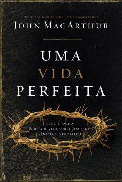 Uma vida perfeita: John MacArthur
