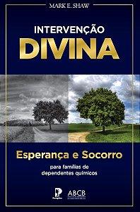 Intervenção Divina – Esperança E Socorro: Para famílias de dependentes químicos - Mark E. Shaw