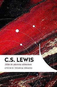 Além Do Planeta Silencioso | C.S. Lewis Livro um da Trilogia Cósmica