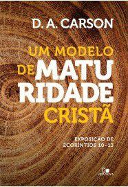 Modelo de maturidade cristã, Um Exposição de 2Coríntios 10—13 - D. A. CARSON