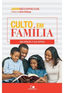Culto em família uma bênção à sua espera - JASON HELOPOULOS