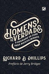 Homens De Verdade | Richard D. Phillips o chamado de Deus para a masculinidade