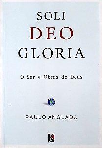 Soli Deo Gloria – O Ser E Obras De Deus | Paulo Anglada