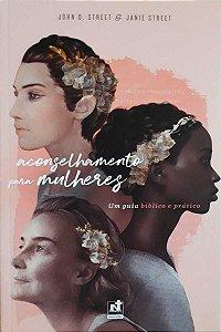 Aconselhamento Para Mulheres - um guia bíblico e prático / Janie Street