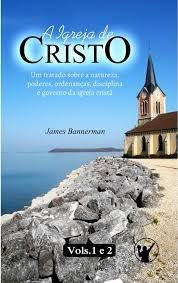 A Igreja de Cristo - James Bannerman - VOLUMES 1 e 2