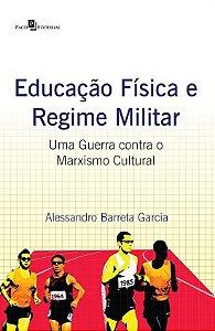 Educação Física e Regime Militar. Uma Guerra Contra o Marxismo Cultural