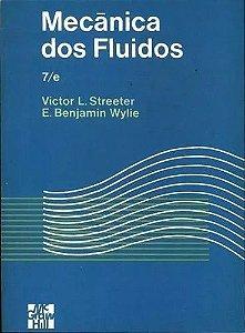 Mecânica dos Fluidos : 7/e - Victor L. Streeter; E. Benjamin Wylie