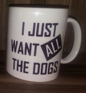 Caneca 'I Just Want All The Dogs'
