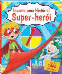Livro - Invente Uma Historia! Super - Heroi