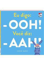 Livro - Eu Digo: Ooh! Você Diz:- Aah!