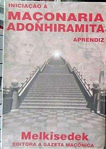 Iniciação a Maçonaria Adonhiramita - O Aprendiz - por Melkisedek