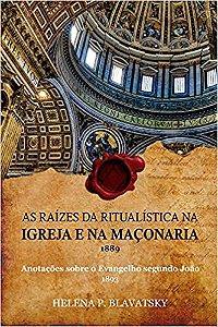 As Raízes da Ritualística na Igreja e na Maçonaria