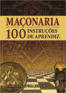 Instruções de Grau - Aprendiz - Companheiro - Mestre - por Raymundo D'elia Junior