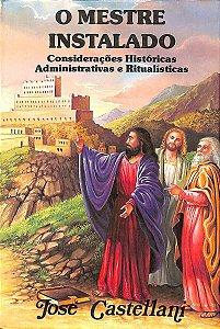 O Mestre Instalado - Considerações Históricas Administrativas e Ritualistícas