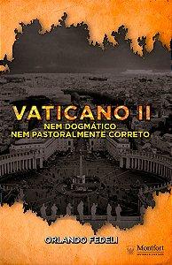 Vaticano II: Nem Dogmático Nem Pastoralmente Correto