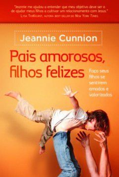 Pais amorosos, filhos felizes - Jeannie Cunnion