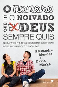 O namoro e o noivado que Deus sempre quis  - Alexandre Mendes & David Merkh