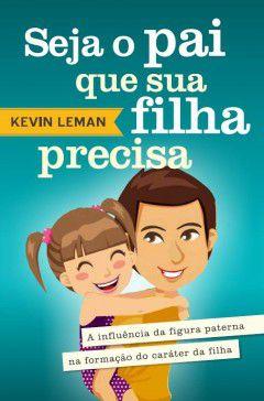 Seja o pai que a sua filha precisa - Kevin Leman