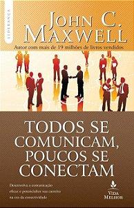 Todos se Comunicam, Poucos se Conectam - John C. Maxwell