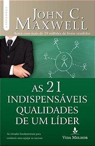 As 21 Indispensáveis Qualidades de um Líder - John Maxwell