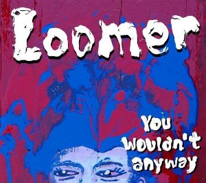 Loomer - You Wouldn't Anyway (CD digipack)