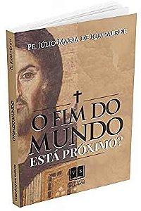 O Fim do Mundo está Próximo - Padre Júlio Maria de Lombaerde