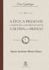 A ÉPOCA PRESENTE COMO A ÚLTIMA DO MUNDO - S. ANTÔNIO MARIA CLARET