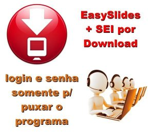 EasiSlides e SEI Multimídia Sistemas 11 - somente 1 semana de login e senha (só para download)