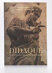 Didaqué - A instrução dos doze apóstolos| Edição Bilíngue Grego - Português.