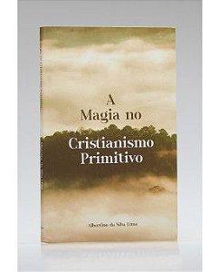 A Magia no Cristianismo Primitivo.