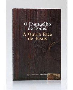 O Evangelho de Tomé: A Outra Face de Jesus.