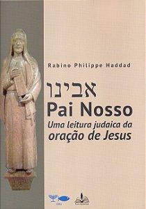 Pai Nosso: uma leitura judaica da oração de Jesus.