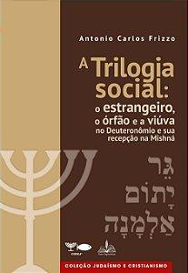 A Trilogia social: o estrangeiro, o órfão e a viúva no Deuteronômio e sua recepção na Mishná.