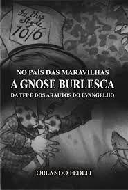 No País das Maravilhas - A Gnose Burlesca da TFP e dos Arautos do Evangelho