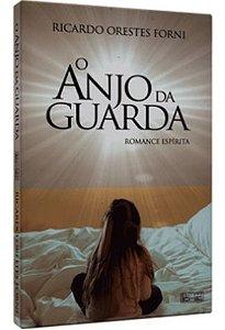 O Anjo da Guarda - Ricardo Orestes Forni (Romance Espírita)