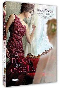 A Moça do Espelho - Isabel Scoqui (Romance Espírita Inspirado num relato de André Luiz)