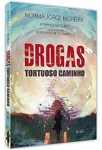 Drogas Tortuoso Caminho - Norma Jorge Moreira Pelo Espírito Fernando de O. Campello