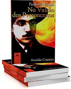 Fernando Pessoa No Vulcão dos Preconceitos - Arnaldo Costeira