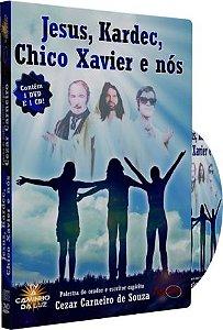 Jesus, Kardec, Chico Xavier e Nós - Cezar Carneiro de Souza
